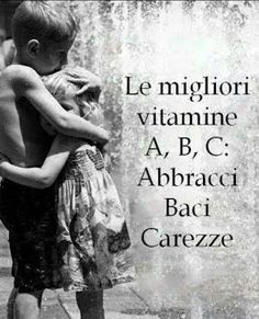 The best vitamine A, B and C: Abbracci (hugs), Baci (Kisses), Carezze (Caresses). Italian Phrases, Italian Quotes, Frases Humor, Spanish Quotes, Sentences, Wise Words, Positive Quotes, Quotations, Me Quotes