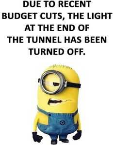 Due to recent budget cuts, the light at the end of the tunnel has been turned OFF!!