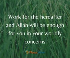 Work for the hereafter.