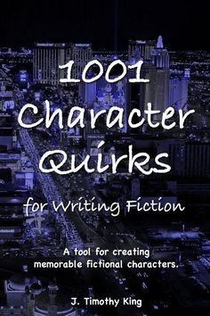 1001 Character Quirks for Writing Fiction- Helps create well-rounded characters!