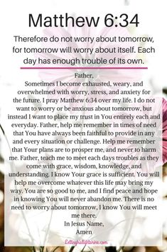 A Bit of Bible: Therefore do not worry about tomorrow, for tomorrow will worry about itself. Each day has enough trouble of its own. Matthew A Bit of Prayer: Father, Sometimes I become exhaus… Prayer Times, Prayer Scriptures, Bible Prayers, Faith Prayer, God Prayer, Power Of Prayer, Prayer Quotes, Bible Verses Quotes, Spiritual Quotes