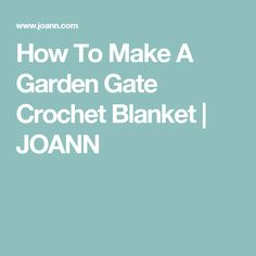How To Make A Garden Gate Crochet Blanket | JOANN