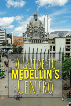 A guide to Medellin's El Centro Downtown