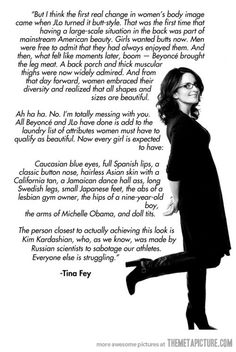 Tina Fey on body image. Beware: there are a couple cuss words, so if you're offended by that kind of thing you might not want to read this.