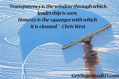 """""""Transparency is the window through which leadership is seen.   Honesty is the squeegee with which it is cleaned"""" - Chris West  GetOrganised123.com"""