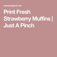Print Fresh Strawberry Muffins   Just A Pinch