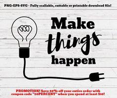Make things happen svg, svg, cutting file, svg file, cut file, cricut, silhouette, quote, inspirational, motivational, positive, svg design
