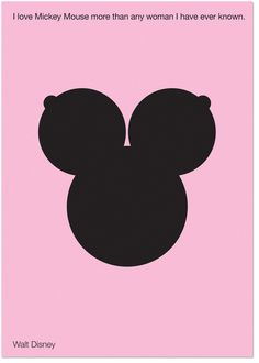 I love Mickey Mouse more than any woman I have ever known. Walt Disney / poster by Stas Sipovich@Dave Mackie