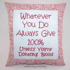 Funny Cross Stitch Pillow, Red Pillow, Always Give Quote from NeedleNosey Stitchery. Saved to Snarky Cross Stitch Pillows. Cross Stitch Pillow, Cross Stitch Charts, Cross Stitch Patterns, Cross Stitching, Cross Stitch Embroidery, Embroidery Patterns, Diy Embroidery, Cross Stitch Quotes, Red Pillows