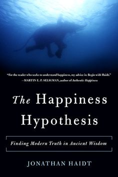 The Happiness Hypothesis: Finding Modern Truth in Ancient Wisdom by psychology professor Jonathan Haidt This Is A Book, The Book, Reading Lists, Book Lists, Books Art, Science Of Happiness, Books On Happiness, Books To Read, My Books