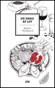 """En Smag af Liv""  Written by: Maiken Abildgaard Illustrated by: Sarah Egbert Eiersholt"