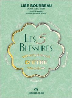 Les 5 blessures qui empêchent d'être soi -même eBook: Lise Bourbeau: Amazon.fr: Livres