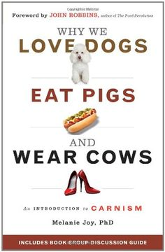 Why We Love Dogs, Eat Pigs, and Wear Cows: An Introduction to Carnism by Melanie Joy PhD http://www.amazon.com/dp/1573245054/ref=cm_sw_r_pi_dp_bA9Gub09W26BX