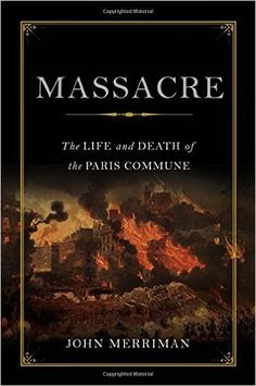 Massacre: The Life and Death of the Paris Commune - The Paris Commune lasted for only 64 days in 1871, but during that short time it gave rise to some of the grandest political dreams of the nineteenth century--before culminating in horrific violence. Following the disastrous French defeat in the Franco-Prussian War, hungry and politically disenchanted Parisians took up arms against their government in the name of a more just society. They expelled loyalists and soldiers and erected…