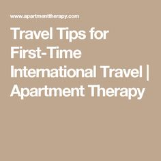 Travel Tips for First-Time International Travel   Apartment Therapy