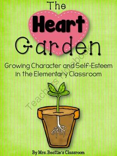 The Heart Garden - Growing Character in the Elementary Classroom from Mrs. Beattie's Classroom on TeachersNotebook.com -  (100 pages)  - The Heart Garden - Growing Character in the Elementary Classroom