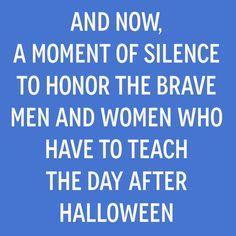The Day After Halloween Lol Middle School Ela, I School, School Teacher, School Stuff, Teaching Humor, Teaching Quotes, School Quotes, School Humor, Lincoln