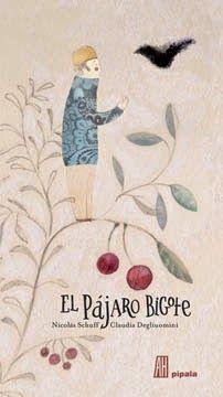 Pájaro bigote. Claudia Degliuomini Ilustración Nicolás Schuff Texto Diseño del libro: Claudia Degliuomini Adriana Hidalgo Colección Pípala 32 Páginas