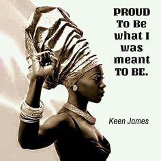A Queen, Intelligent, Exquisite and Rooted Firmly In My Heritage