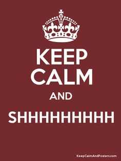 Keep Calm and SHHHHHHHHH  Poster