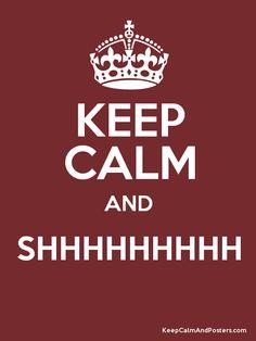Keep Calm and SHHHHHHHHH  Poster