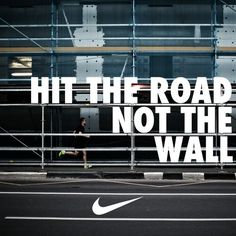 Hit the road not the wall