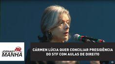 Cármen Lúcia quer conciliar presidência do STF com aulas de Direito | Jo...