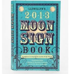 2013 Moon Sign Book: Conscious Living by the Cycles of the Moon