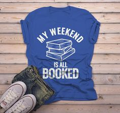 Men's Funny Book T Shirt Weekend All Booked Shirt Librarian Author Gift Idea Geek Shirts Reader