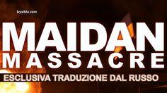 IL MASSACRO DI MAIDAN - Esclusiva traduzione italiana dal russo.