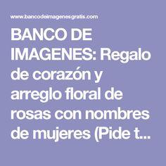 BANCO DE IMAGENES: Regalo de corazón y arreglo floral de rosas con nombres de mujeres (Pide tu nombre aquí)