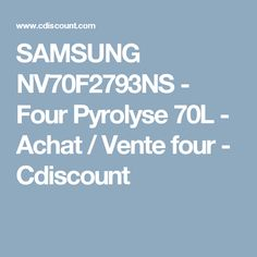 SAMSUNG NV70F2793NS - Four Pyrolyse 70L - Achat / Vente four - Cdiscount