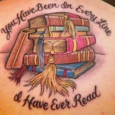 You have been in every line I have ever read book tattoo. Love!!