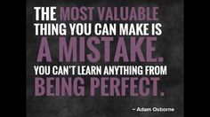 """The most valuable thing you can make is a  MISTAKE. You can't learn anything from being  PERFECT."" #Quote  #fAilure  Adam Osborne @stnr_on_fAilure"