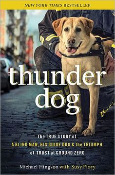 3) Thunder Dog: The True Story of a Blind Man, His Guide Dog, and the Triumph of Trust at Ground Zero - Hingson _ Status: Finished! 1/20