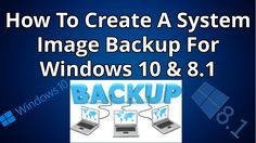 How To Create A System Image Backup For Windows 10 & 8.1