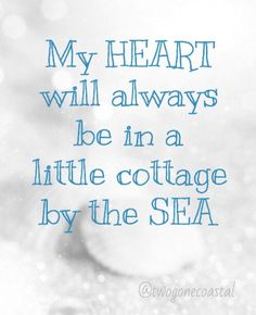 BEACH Quotes: My heart will always be in a little cottage by the sea. Ocean Quotes, Beach Quotes, Seaside Quotes, Song Quotes, True Quotes, Cottages By The Sea, Beach Cottages, Mantra, House By The Sea