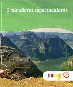 5 miradores espectaculares   Los #miradores son obras del #hombre que nos acercan a la #grandiosidad de la #naturaleza. Vamos a conocer algunos de los más impresionantes. #Tops