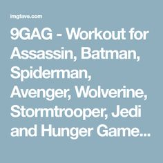 9GAG - Workout for Assassin, Batman, Spiderman, Avenger, Wolverine, Stormtrooper, Jedi and Hunger Games! on imgfave