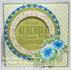 We Do Not Remember and Flowers from I Brake For Stamps ... Handmade birthday card.