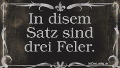 In+disem+Satz+sind+drei+Feler. ... gefunden auf https://www.istdaslustig.de/spruch/5072