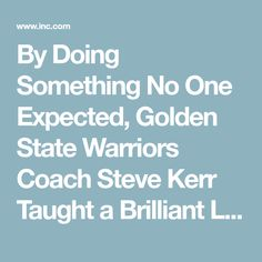 By Doing Something No One Expected, Golden State Warriors Coach Steve Kerr Taught a Brilliant Leadership Lesson Leadership Lessons, Leadership Coaching, Emotional Intelligence, Golden State Warriors, Something To Do, Teaching, Motivation, Learning, Determination