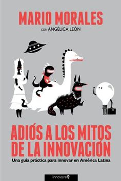 """Libro """"Adios a los Mitos de la Innovación"""" de Mario Morales versión digital... Books You Should Read, Good Books, Ebooks, Intj, Reading, Creative, Mario, Movie Posters, Latin America"""