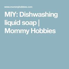 MIY: Dishwashing liquid soap | Mommy Hobbies
