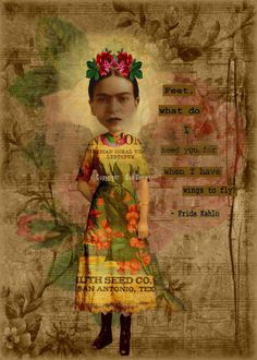 frida collage (magymai711) Feet what do I need you for when I have wings to fly?