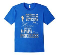 Being A Vietnam Veteran T Shirt- Papa Is Priceless T Shirt