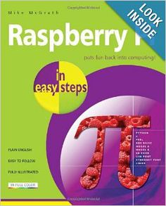 """""""Raspberry Pi in Easy Steps"""". The Raspberry Pi is a cheap, basic, programmable credit-card sized computer that plugs into your TV and a keyboard. It can be used for many of the things that your PC does, like spreadsheets, word-processing and playing games, but its real purpose is to inspire children (and grown-ups) to learn how to program."""