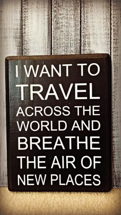 I Want To Travel Across The World And Breathe The Air Of New Places Sign / Black & White Wood Sign / Sign for people who love to travel