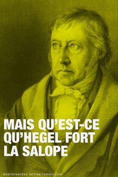 Mais qu'est-ce qu'Hegel fort la salope / http://desfistsetdeslettres.tumblr.com/