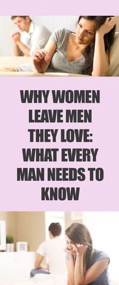 Why Women Leave Men They Love And What Every Man Needs to Know